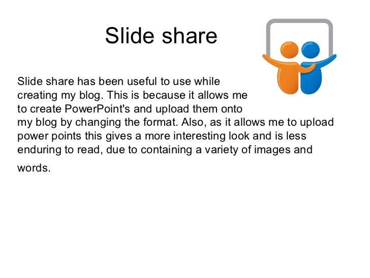 Slide shareSlide share has been useful to use whilecreating my blog. This is because it allows meto create PowerPoints and...