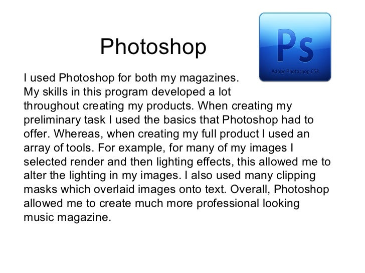 PhotoshopI used Photoshop for both my magazines.My skills in this program developed a lotthroughout creating my products. ...