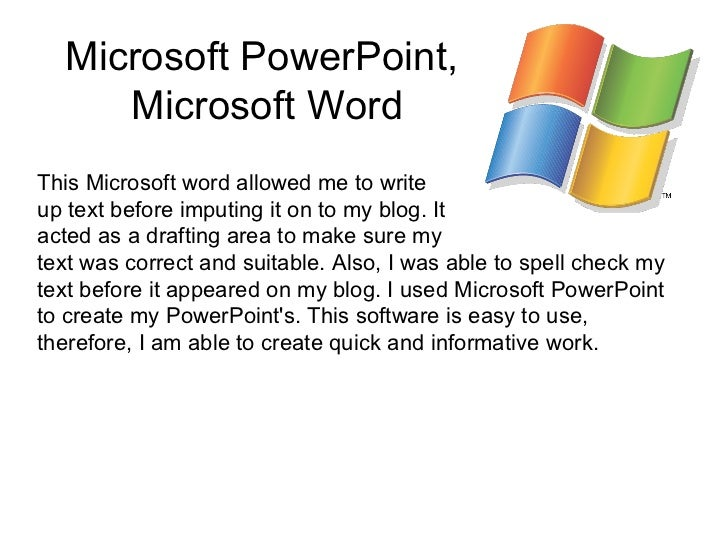 Microsoft PowerPoint,     Microsoft WordThis Microsoft word allowed me to writeup text before imputing it on to my blog. I...