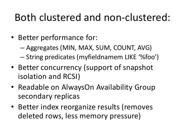 Both clustered and non-clustered: • Better performance for: – Aggregates (MIN, MAX, SUM, COUNT, AVG) – String predicates (...