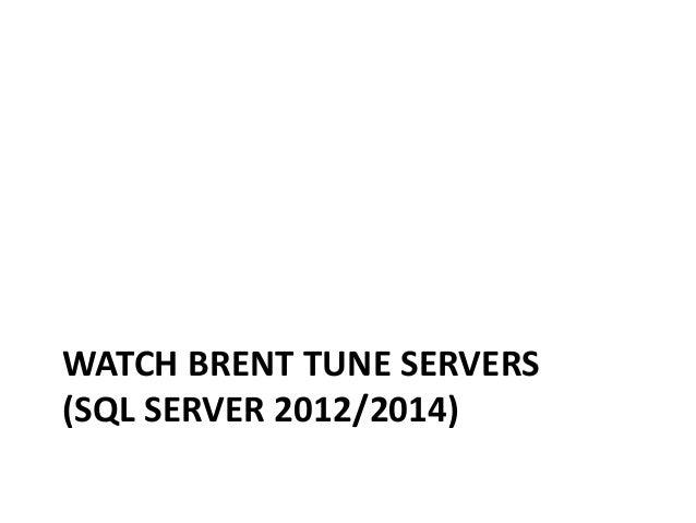 WATCH BRENT TUNE SERVERS (SQL SERVER 2012/2014)