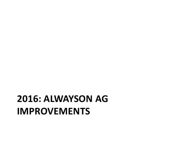2016: ALWAYSON AG IMPROVEMENTS