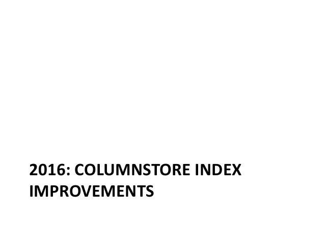2016: COLUMNSTORE INDEX IMPROVEMENTS