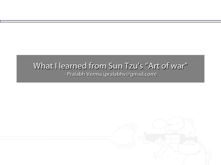"""What I learned from Sun Tzu's """"Art of war"""" - Pralabh Verma (pralabhv@gmail.com)"""