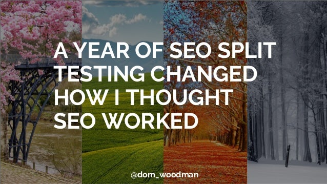 A YEAR OF SEO SPLIT TESTING CHANGED HOW I THOUGHT SEO WORKED @dom_woodman