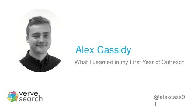 Alex Cassidy What I Learned in my First Year of Outreach @alexcass9 1