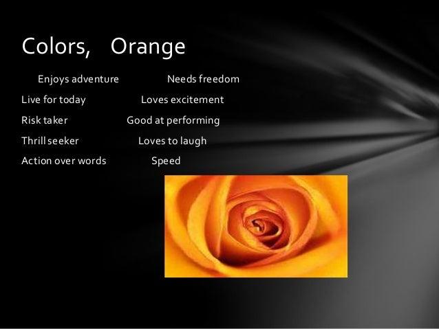 Colors, Orange   Enjoys adventure          Needs freedomLive for today          Loves excitementRisk taker            Good...