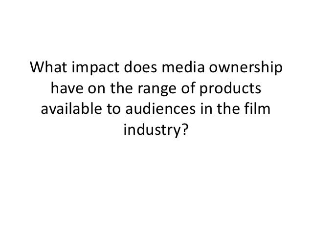What impact does media ownership have on the range of products available to audiences in the film industry?