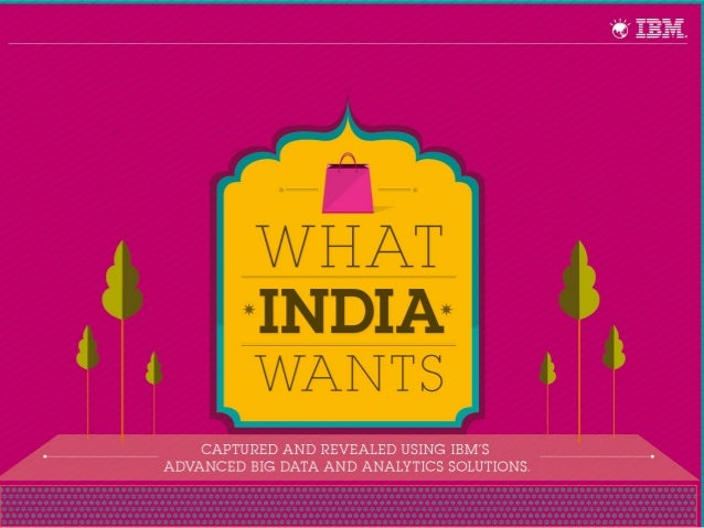 What India Wants - Captured and revealed using IBM's advanced Big Data and Analytics Solution