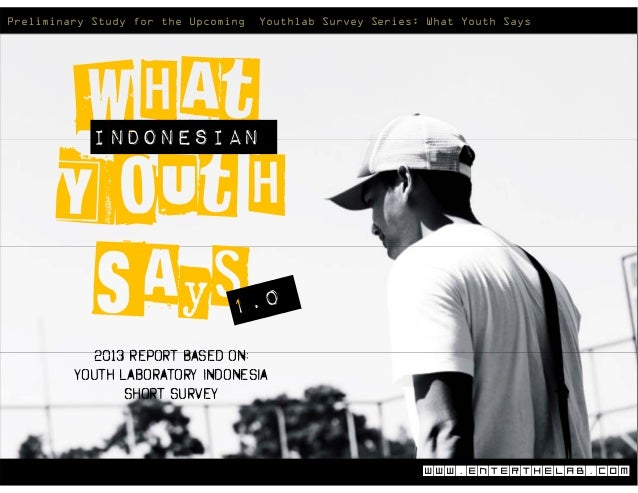 Preliminary Study for the Upcoming   Youthlab Survey Series: What Youth Says            Indonesian            2013 Report ...