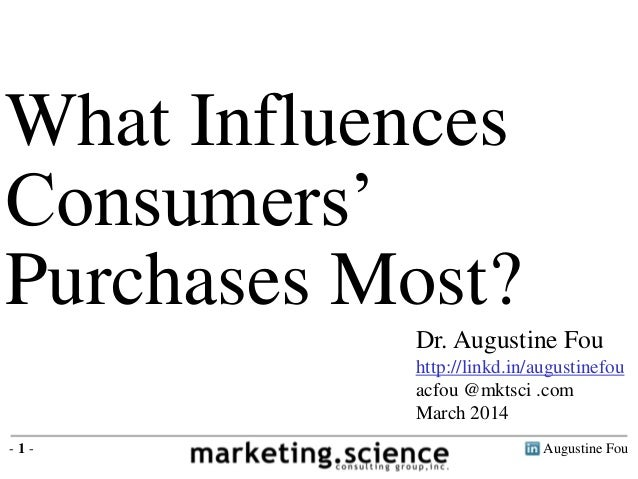 Augustine Fou- 1 - What Influences Consumers' Purchases Most? Dr. Augustine Fou http://linkd.in/augustinefou acfou @mktsci...