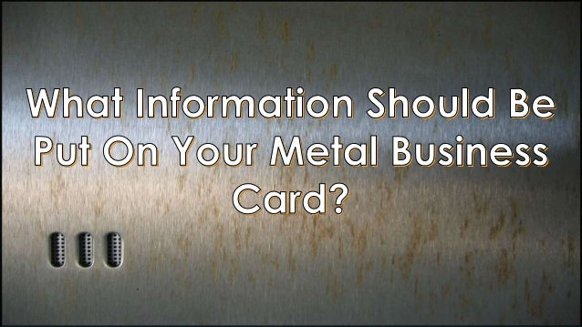 What information should be put on your metal business card if you are handing out a business cards your name title company and contact colourmoves
