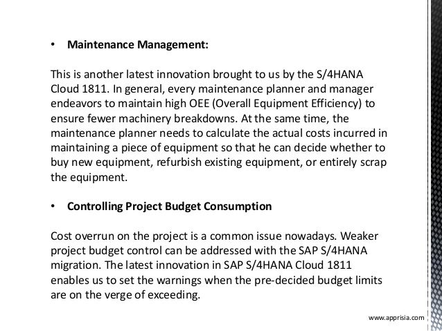 • Maintenance Management: This is another latest innovation brought to us by the S/4HANA Cloud 1811. In general, every mai...