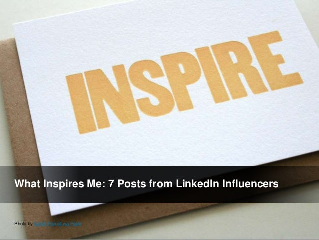 What Inspires Me: 7 Posts from LinkedIn InfluencersPhoto by Sarah Parrott via Flickr