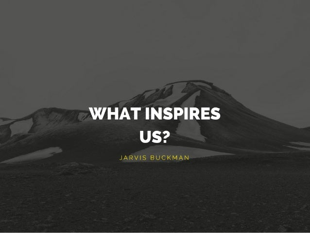 What Inspires Us?