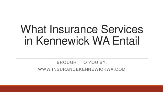 What Insurance Services In Kennewick Wa Entail