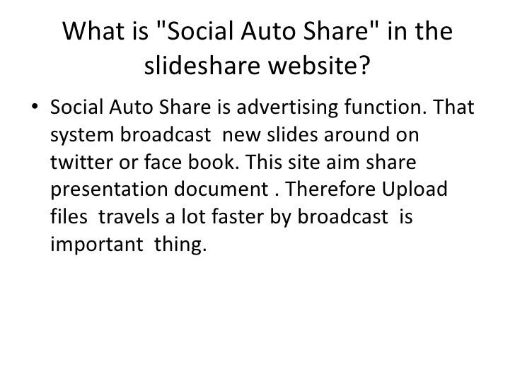 "What is ""Social Auto Share"" in the slidesharewebsite?<br />Social Auto Share is advertising function.That system broadcast..."