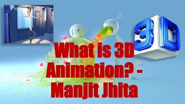 What is 3D Animation? - Manjit Jhita