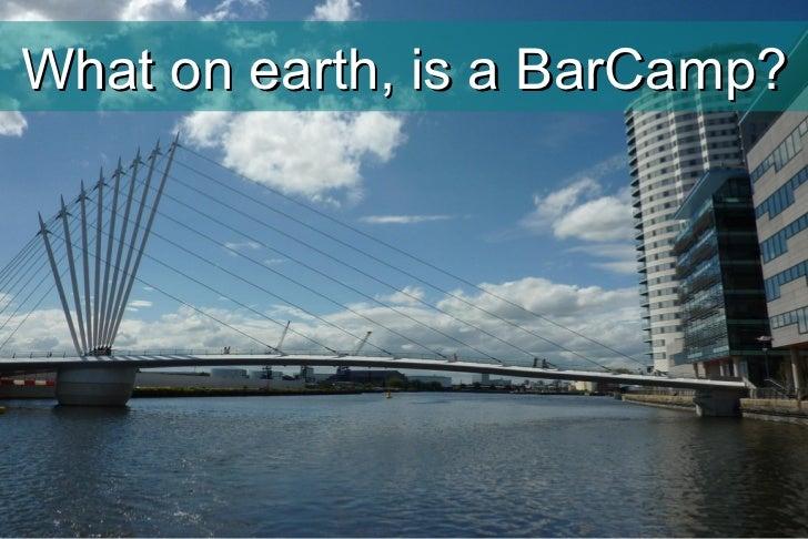 <ul>What on earth, is a BarCamp? </ul>