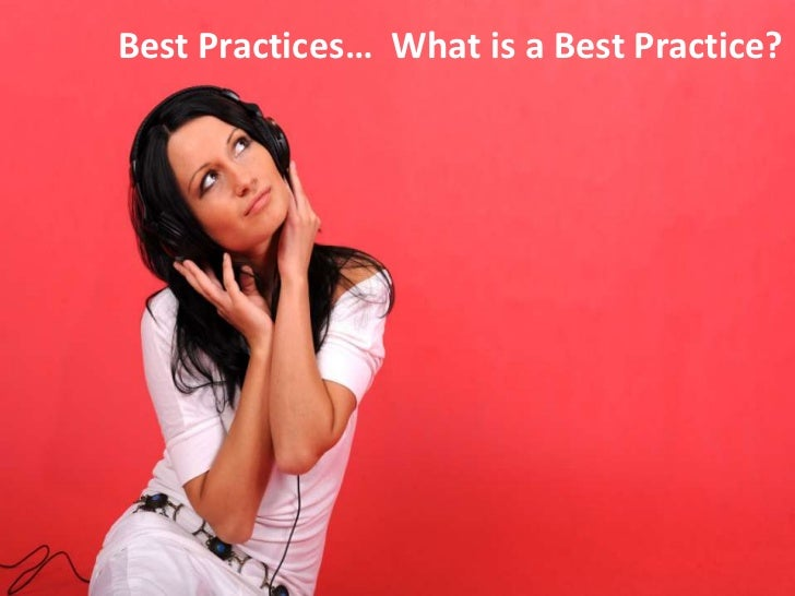 Best Practices… What is a Best Practice?