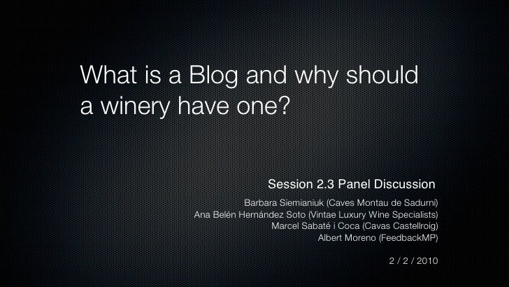 What is a Blog and why should a winery have one?                            Session 2.3 Panel Discussion                  ...
