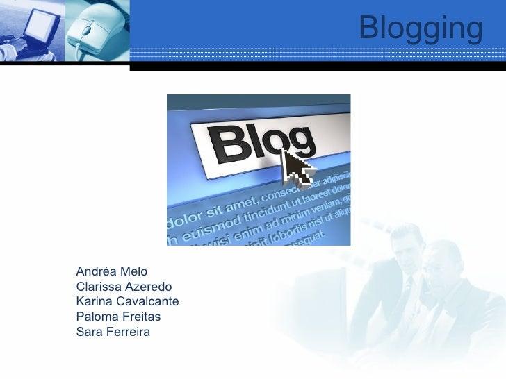Blogging Andréa Melo Clarissa Azeredo Karina Cavalcante Paloma Freitas Sara Ferreira