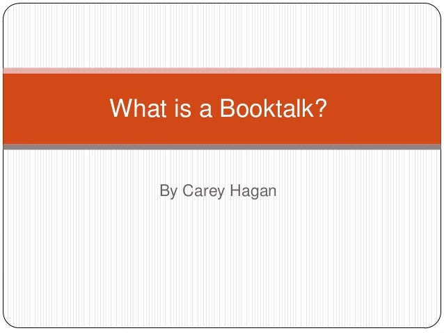 What is a Booktalk?    By Carey Hagan