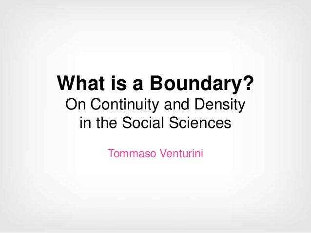 What is a Boundary? On Continuity and Density in the Social Sciences Tommaso Venturini