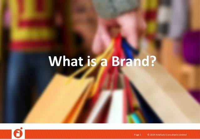 ©	   2014	   Artefactx	   Consultants	   Limited	   Page	   1	    What	   is	   a	   Brand?