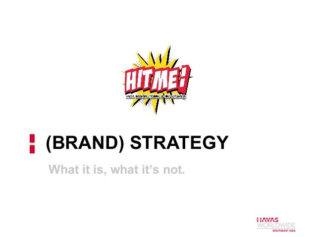 (BRAND) STRATEGY What it is, what it's not.