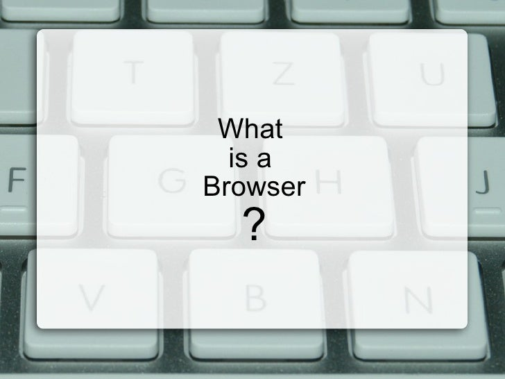What  is a  Browser ?