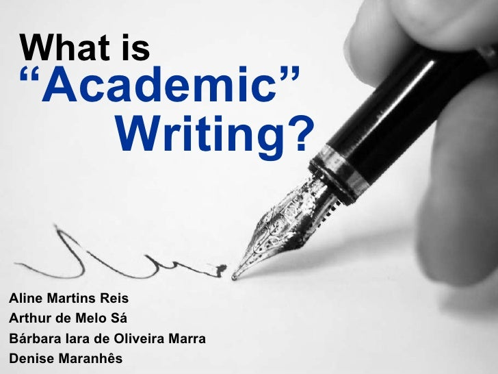 """ Academic"" Writing? What is Aline Martins Reis Arthur de Melo Sá Bárbara Iara de Oliveira Marra Denise Maranhês"