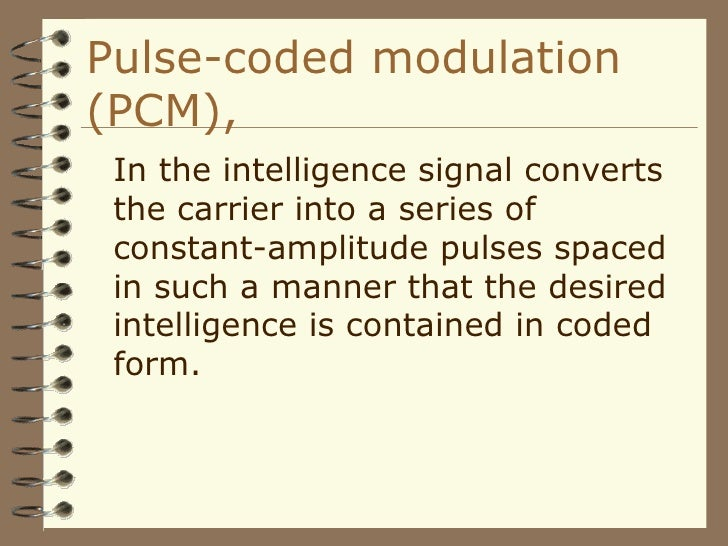 Pulse-coded modulation (PCM), <ul><li>In the intelligence signal converts the carrier into a series of constant-amplitude ...