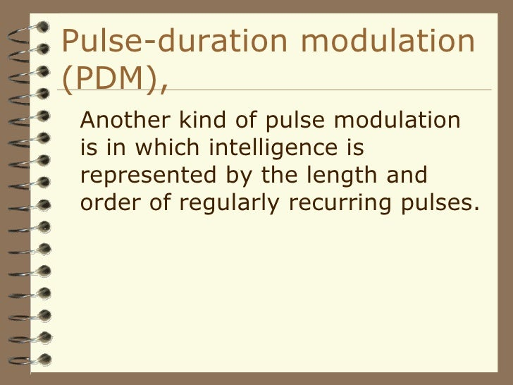 Pulse-duration modulation (PDM), <ul><li>Another kind of pulse modulation is in which intelligence is represented by the l...