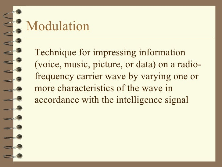 Modulation <ul><li>Technique for impressing information (voice, music, picture, or data) on a radio-frequency carrier wave...