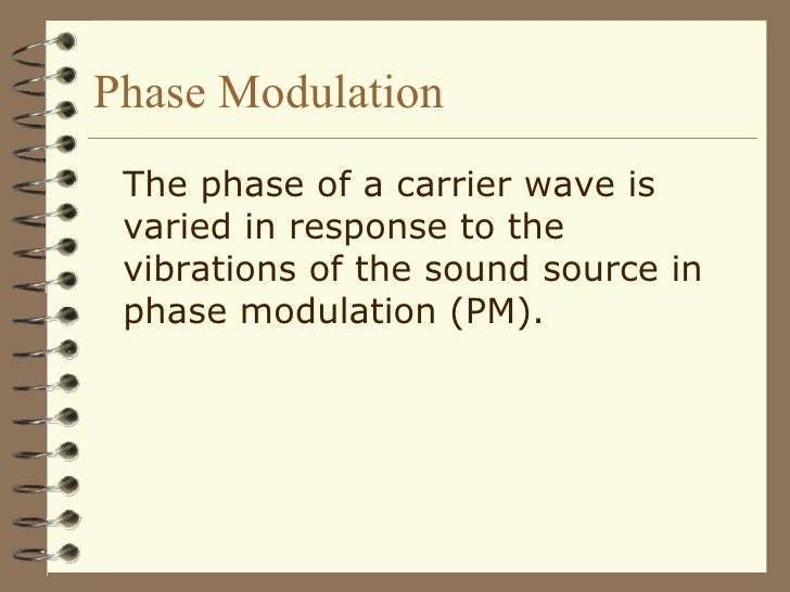 Phase Modulation <ul><li>The phase of a carrier wave is varied in response to the vibrations of the sound source in phase ...