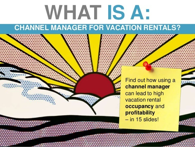 7/22/2015 © Rentals United 0 WHAT IS A: CHANNEL MANAGER FOR VACATION RENTALS? Find out how using a channel manager can lea...
