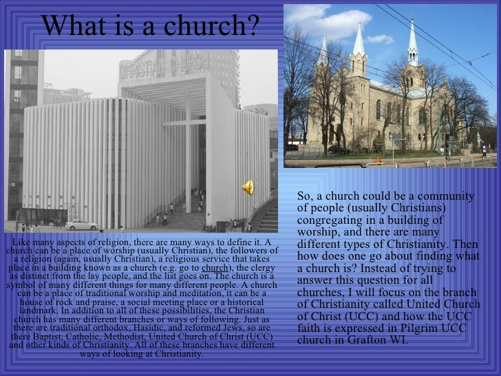 What is a church?   Like many aspects of religion, there are many ways to define it. A church can be a place of worship (u...