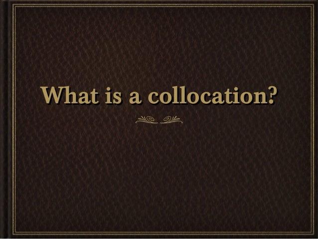 What is a collocation?What is a collocation?