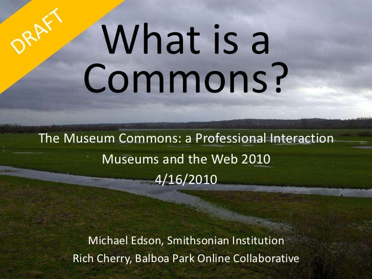 What is a Commons?<br />The Museum Commons: a Professional Interaction<br />Museums and the Web 2010<br />4/16/2010<br />M...