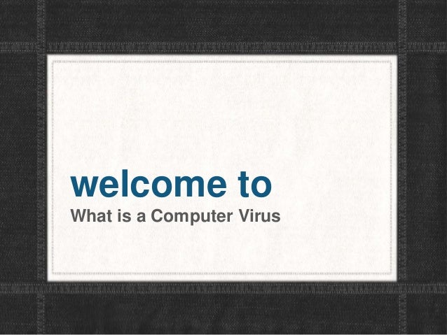 welcome to What is a Computer Virus