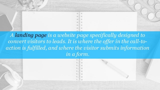 A landing page is a website page specifically designed to convert visitors to leads. It is where the offer in the call-to-...