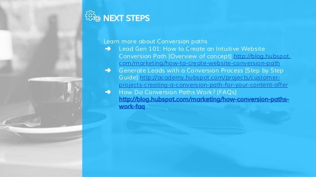 NEXT STEPS Learn more about Conversion paths ➜ Lead Gen 101: How to Create an Intuitive Website Conversion Path [Overview ...