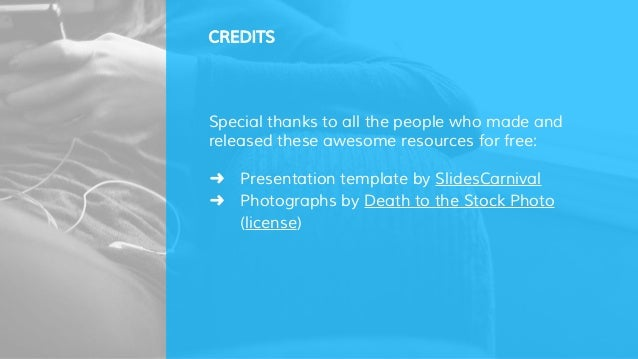 CREDITS Special thanks to all the people who made and released these awesome resources for free: ➜ Presentation template b...