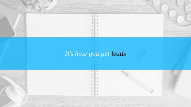 It's how you get leads