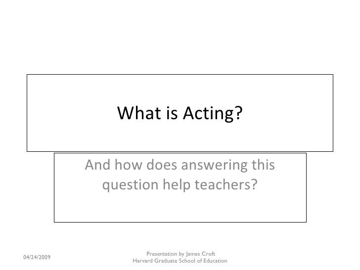 What is Acting? And how does answering this question help teachers?