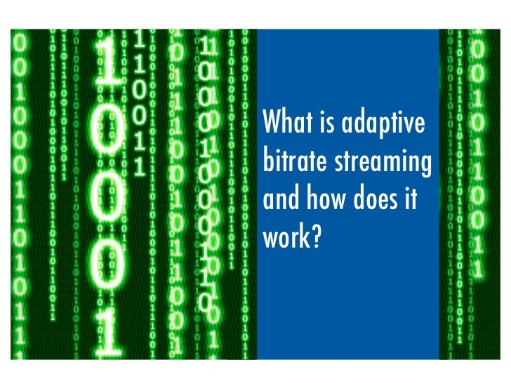 What is adaptivebitrate streamingand how does itwork?