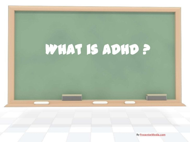 What is ADHD ?            By PresenterMedia.com
