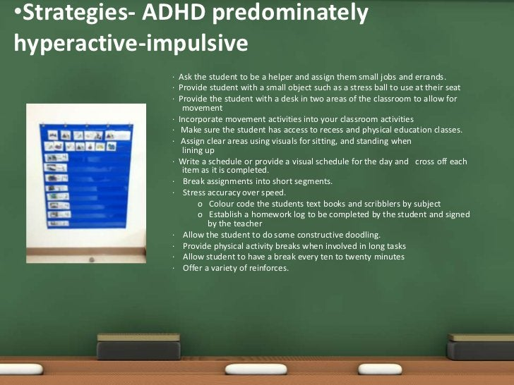 •Strategies- ADHD predominatelyhyperactive-impulsive (continued)              · Evaluate the reinforcers and change if the...