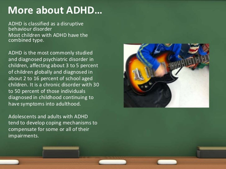 More about ADHD…The specific causes of ADHD are notknown. There are, however, a numberof factors that may contribute to, o...